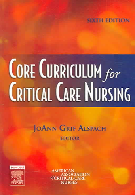 Core Curriculum For Critical Care Nursing By Alspach, Joann Grif (EDT)